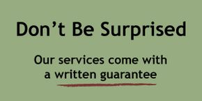 Don't Be Surprised | Our services come with a written guarantee